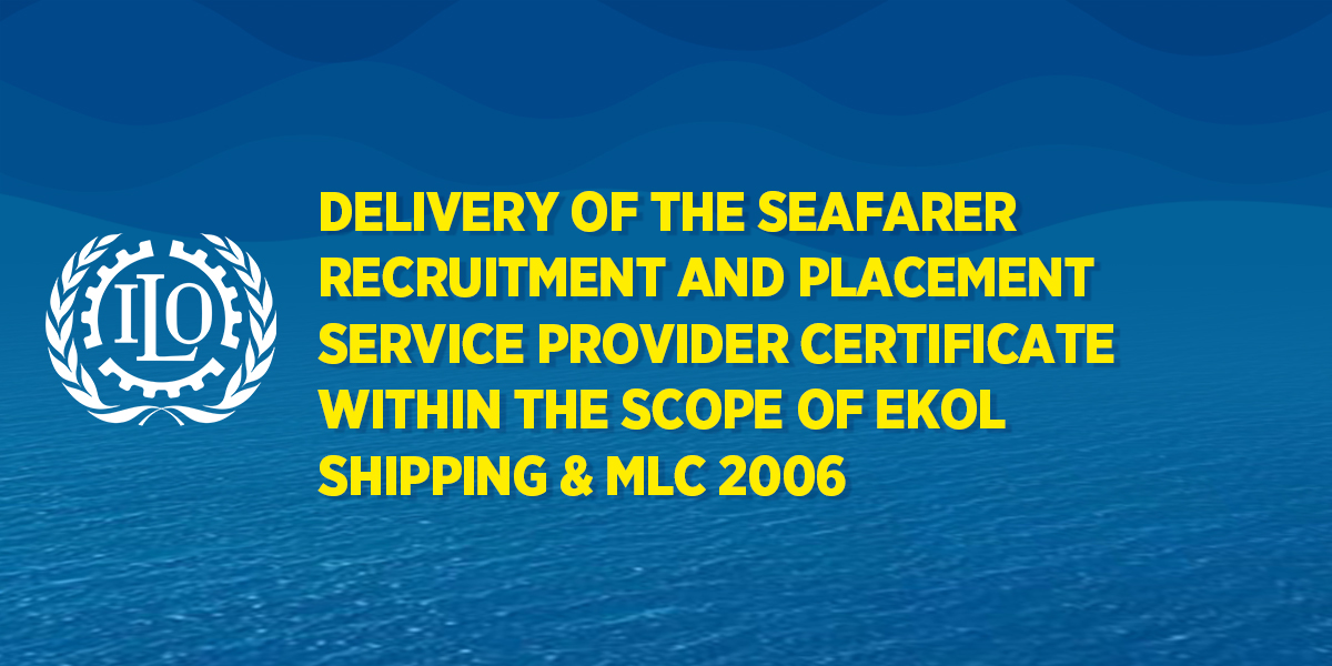 delivery of the seafarer recruitment and placement service provider certificate within the scope of ekol shipping mlc 2006 ekol denizcilik